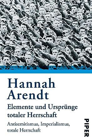 Eleente und Ursprünge totaler Herrschaft Antiseitisus Iperialisus Totale Herrschaft by Hannah Arendt