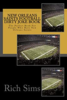 New Orleans Saints Football Dirty Joke Book: The Perfect Book For People Who Hate New Orleans Saints (NFL Football Joke Books 1)