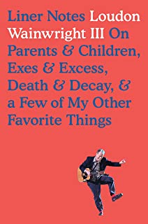 Liner Notes: On Parents & Children, Exes & Excess, Death & Decay, & a Few of My Other Favorite Things