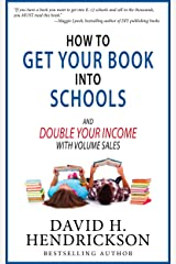 How to Get Your Book Into Schools and Double Your Income With Volume Sales Kindle Edition