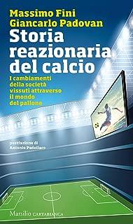 Storia reazionaria del calcio: I cambiamenti della società vissuti attraverso il mondo del pallone (Italian Edition)
