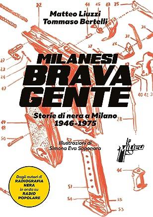 Milanesi brava gente: Storie di nera a Milano (1945-1975)