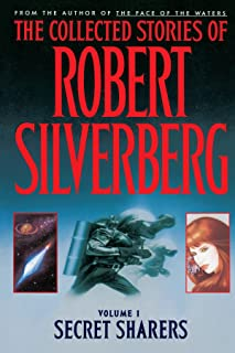 Collected Stories of Robert Silverberg: Volume 1 Secret Sharers