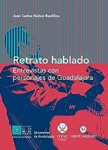 Retrato hablado: Entrevistas con personajes de Guadalajara (Spanish Edition)