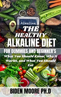 THE HEALTHY ALKALINE DIET FOR DUMMIES AND BEGINNER'S : What You Should Know, Why It Works, and What You Should Eat (Englis...