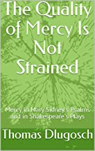 The Quality of Mercy Is Not Strained: Mercy in Mary Sidney's Psalms and in Shakespeare's Plays
