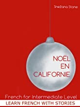 Learn French with Stories: Noël en Californie (French for Intermediate Level) (Exercise Your French t. 7) (French Edition)