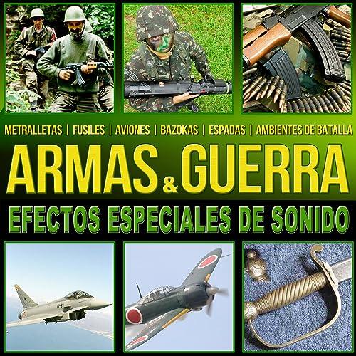 Armas y Guerra. Efectos Especiales de Sonido by Estudios ...