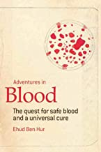 Adventures in Blood: The Quest for Safe Blood and a Universal Cure (English Edition)