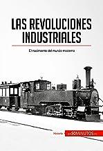 Las revoluciones industriales: El nacimiento del mundo moderno (Historia)