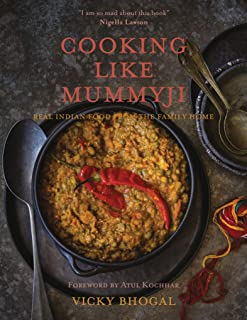 Cooking Like Mummyji: Real Indian Food from the Family Home