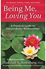 Being Me, Loving You: A Practical Guide to Extraordinary Relationships (Nonviolent Communication Guides) (English Edition) eBook Kindle