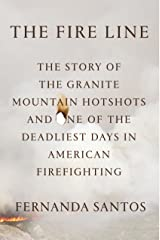 The Fire Line: The Story of the Granite Mountain Hotshots Kindle Edition