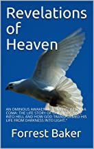 """REVELATIONS OF HEAVEN: AN OMINOUS AWAKENING: """"IMPRISONED IN A COMA: THE LIFE STORY OF ONE MAN'S FALL INTO HELL AND HOW GOD TRANSFORMED HIS LIFE FROM DARKNESS INTO LIGHT."""""""