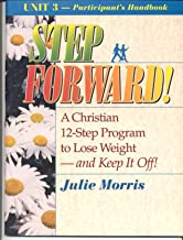 Step Forward Volume 3: A Christian 12-Step Program to Lose Weight-And Keep It Off!