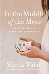 In the Middle of the Mess: Strength for This Beautiful, Broken Life Kindle Edition