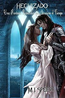 HECHIZADO: Una Fantasía Romántica que Atraviesa el Tiempo (Spanish Edition)