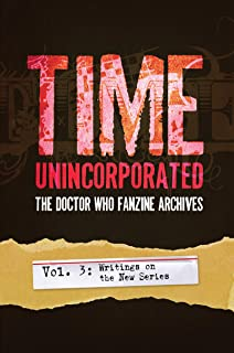 Time Unincorporated 3: The Doctor Who Fanzine Archives (Vol. 3: Writings on the New Series) (Time, Unincorporated)
