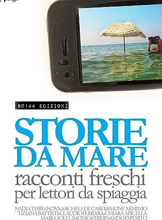 Storie da mare: Racconti freschi per lettori da spiaggia