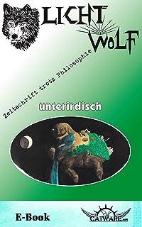 Lichtwolf Nr. 73 (unterirdisch) (Zeitschrift trotz Philosophie) (German Edition)