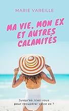Ma vie, mon ex et autres calamités: La comédie romantique de l'été (French Edition)