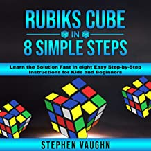 Rubiks Cube in 8 Simple Steps: Learn the Solution Fast in Eight Easy Step-By-Step Instructions for Kids and Beginners