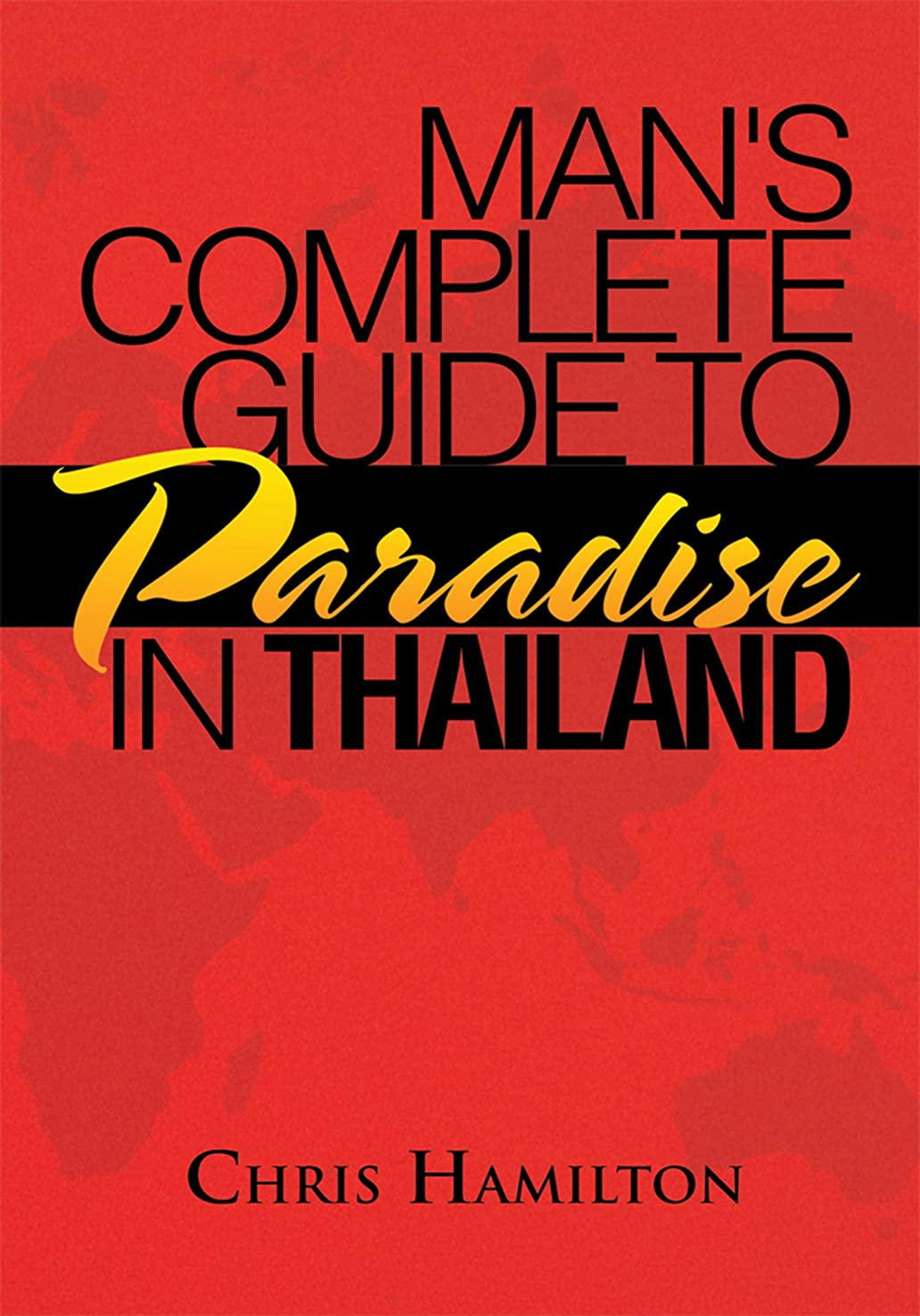 奨励します生き返らせる葉を拾うMan's Complete Guide to Paradise in Thailand (English Edition)