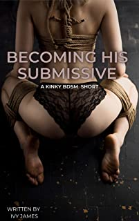 Becoming His Submissive: A Kinky BDSM Romance