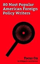 Focus On: 80 Most Popular American Foreign Policy Writers: George Soros, Thomas Jefferson, Zbigniew Brzezinski, Ron Paul, Carter Page, Fareed Zakaria, ... Buchanan, David Frum, Abbie Hoffman, etc.