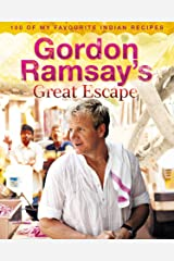 Gordon Ramsay's Great Escape: 100 of my favourite Indian recipes Kindle Edition