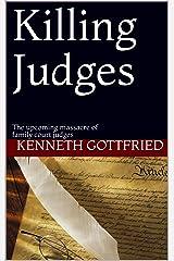 Killing Judges: The upcoming massacre of family court judges Kindle Edition