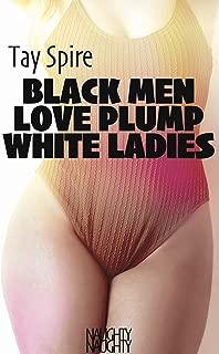 BLACK MEN LOVE PLUMP WHITE LADIES