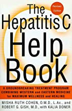 The Hepatitis C Help Book: A Groundbreaking Treatment Program Combining Western and Eastern Medicine for Maximum Wellness and Healing (English Edition)