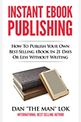 Instant eBook Publishing!: How To Publish Your Own Best-Selling eBook In 21 Days Or Less Without Writing Kindle Edition