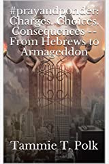 #prayandponder: Charges. Choices. Consequences -- From Hebrews to Armageddon (#prayponder: C3 Book 19) Kindle Edition