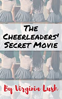The Cheerleaders' Secret Movie: These college cheerleaders have found a naughty way to pay off their student loans! (Secret Pleasures Book 4)