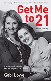 Get me to 21: A Mother's Epic Battle to Save her Daughter's life (English Edition)