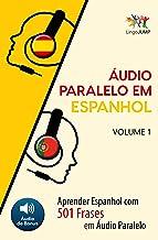 Áudio Paralelo em Espanhol - Aprender Espanhol com 501 Frases em Áudio Paralelo - Volume 1 (Portuguese Edition)