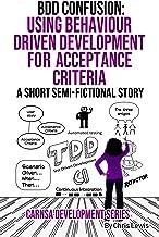 BDD CONFUSION: Using Behaviour driven development for acceptance criteria (Carnsa Development Series Book 4)