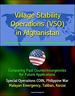 Village Stability Operations (VSO) in Afghanistan: Comparing Past Counterinsurgencies for Future Applications - Special Operations COIN, Philippine War, Malayan Emergency, Taliban, Karzai