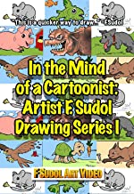 In the Mind of a Cartoonist: Artist F.Sudol Drawing Series I