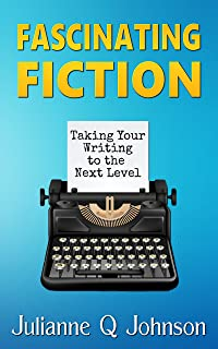 Fascinating Fiction: Taking Your Writing to the Next Level