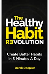 The Healthy Habit Revolution: The Step by Step Blueprint to Create Better Habits in 5 Minutes a Day Kindle Edition