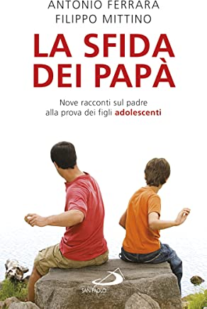 La sfida dei papà. Nove racconti sul padre alla prova dei figli adolescenti
