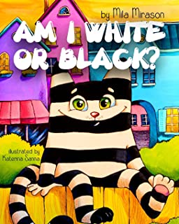 Am I White Or Black: A Great Children's Story About A Cool Stripy Cat