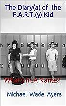 The Diary(a) of� the F.A.R.T.(y) Kid: What's In A Name? (Book 1)