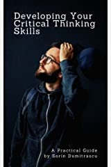 Developing Your Critical Thinking Skills: A Practical Guide (Management Book 3) Kindle Edition
