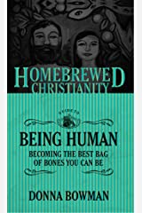 The Homebrewed Christianity Guide to Being Human: Becoming the Best Bag of Bones You Can Be Kindle Edition