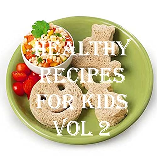 Healthy Recipes for Kids Cookbook Vol 2