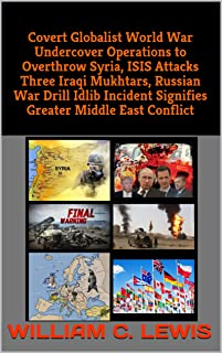 Covert Globalist World War Undercover Operations to Overthrow Syria, ISIS Attacks Three Iraqi Mukhtars, Russian War Drill ...